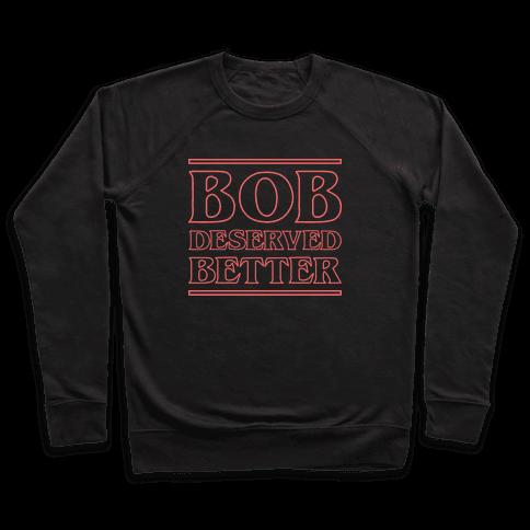 Bob Deserved Better Pullover