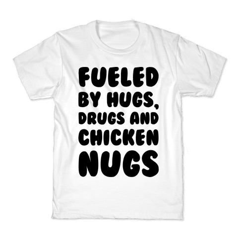 Fueled By Drugs Hugs and Chicken Nugs  Kids T-Shirt