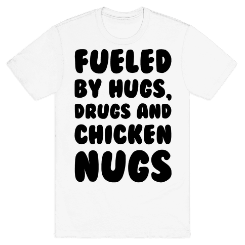 Fueled By Drugs Hugs and Chicken Nugs  Mens T-Shirt