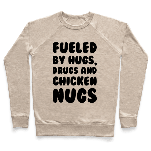 Fueled By Drugs Hugs and Chicken Nugs  Pullover
