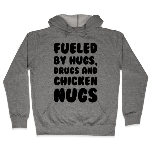 Fueled By Drugs Hugs and Chicken Nugs  Hooded Sweatshirt