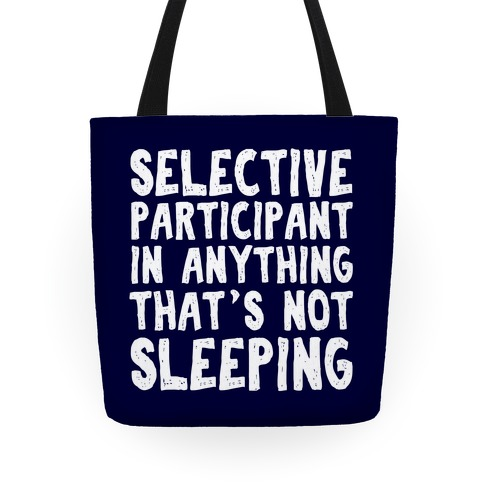 Selective Participant In Anything That's Not Sleeping Tote