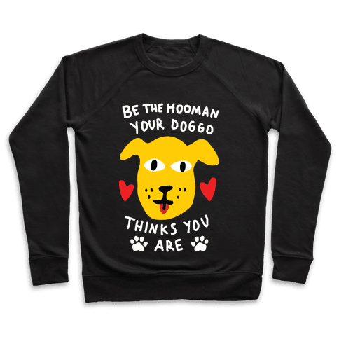 Be The Hooman Your Doggo Thinks You Are Pullover