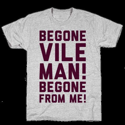 Begone Vile Man Mens T-Shirt