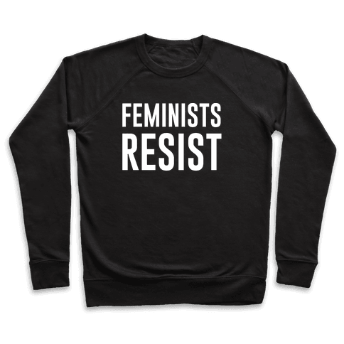 Feminists Resist White Font  Pullover