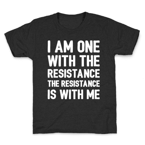 I Am One With The Resistance The Resistance Is With Me Parody White Print Kids T-Shirt