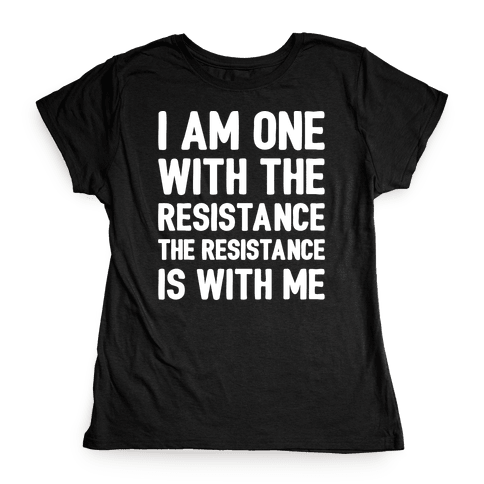 I Am One With The Resistance The Resistance Is With Me Parody White Print Womens T-Shirt