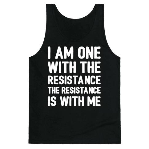 I Am One With The Resistance The Resistance Is With Me Parody White Print Tank Top