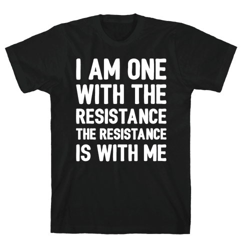 I Am One With The Resistance The Resistance Is With Me Parody White Print Mens T-Shirt