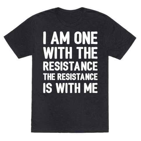 I Am One With The Resistance The Resistance Is With Me Parody White Print