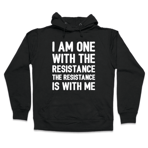 I Am One With The Resistance The Resistance Is With Me Parody White Print Hooded Sweatshirt