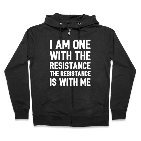 I Am One With The Resistance The Resistance Is With Me Parody White Print Zip Hoodie