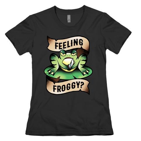 Feeling Froggy? Womens T-Shirt