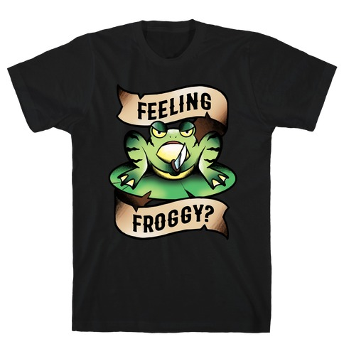Feeling Froggy? T-Shirt