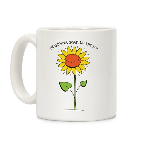 I'm Gonna Soak Up The Sun Sunflower Coffee Mug
