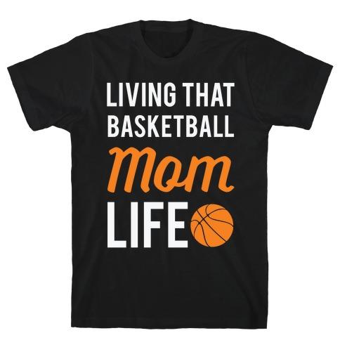 Living That Basketball Mom Life T-Shirt