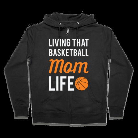 Living That Basketball Mom Life Zip Hoodie