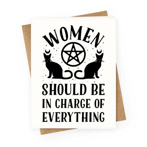 Women Should Be In Charge of Everything Greeting Card