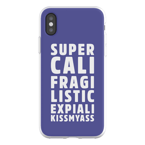 Supercalifragilistic Expiali Kissmyass Phone Flexi-Case
