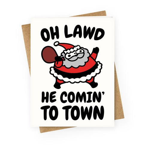 Oh Lawd He Comin' To Town Santa Parody Greeting Card