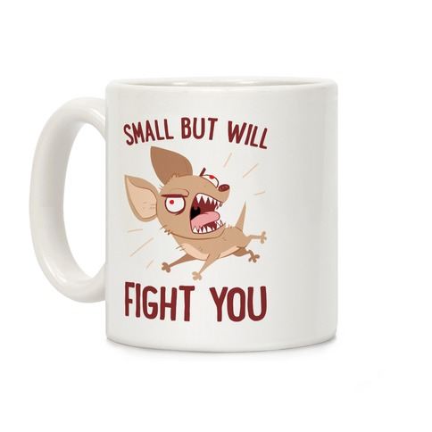 Small But Will Fight You Coffee Mug