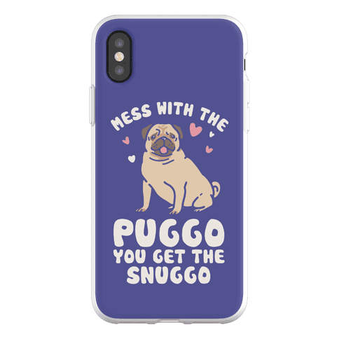 Mess With The Puggo You Get The Snuggo Phone Flexi-Case