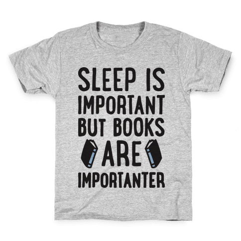 Sleep Is Important But Books Are Importanter Kids T-Shirt