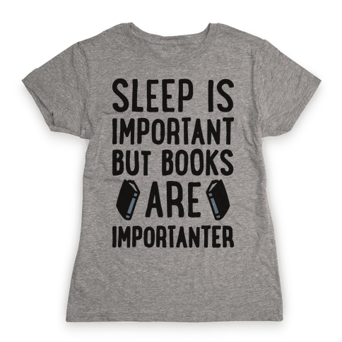 Sleep Is Important But Books Are Importanter Womens T-Shirt