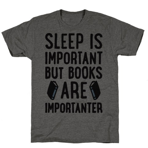 Sleep Is Important But Books Are Importanter Mens/Unisex T-Shirt