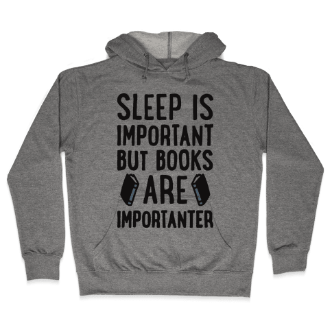Sleep Is Important But Books Are Importanter Hooded Sweatshirt