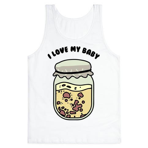 I Love My Baby Yeast Starter Tank Top