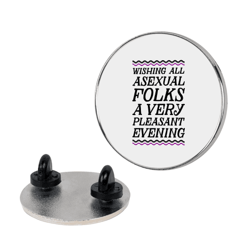 Wishing All Asexual Folks A Very Pleasant Evening Pin