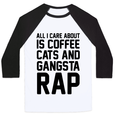 All I Care About Is Coffee, Cats & Gangsta Rap Baseball Tee