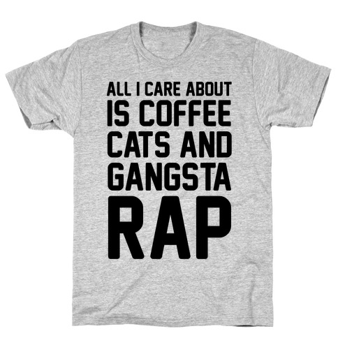 All I Care About Is Coffee, Cats & Gangsta Rap T-Shirt