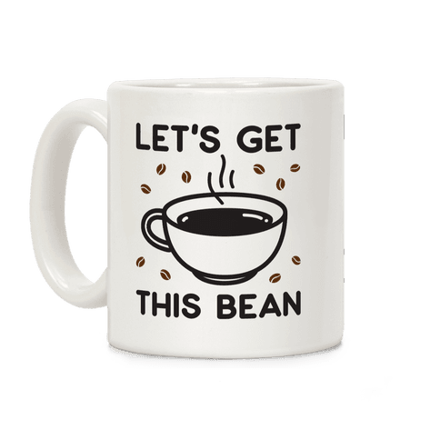 Let's Get This Bean  Coffee Mug
