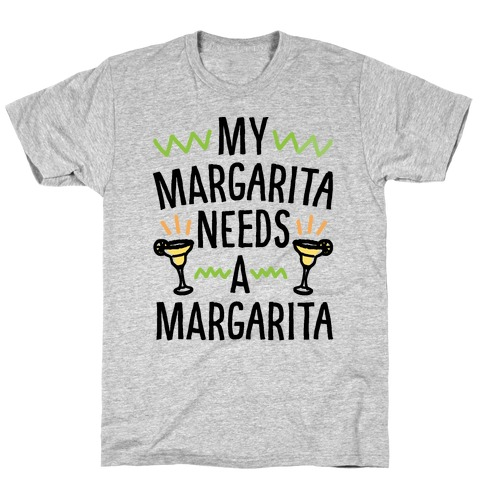 My Margarita Needs A Margarita T-Shirt