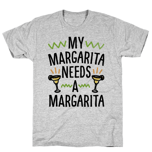 My Margarita Needs A Margarita Mens T-Shirt