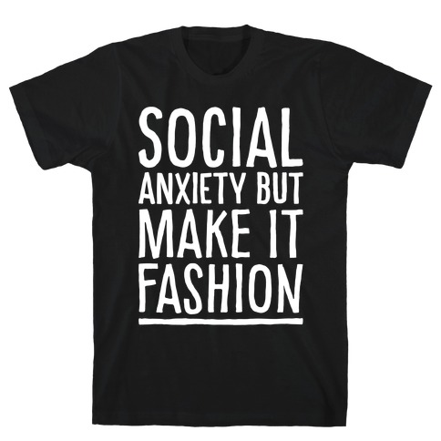 Social Anxiety But Make It Fashion White Print T-Shirt