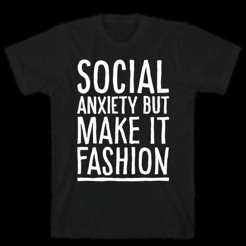 Social Anxiety But Make It Fashion White Print Mens/Unisex T-Shirt