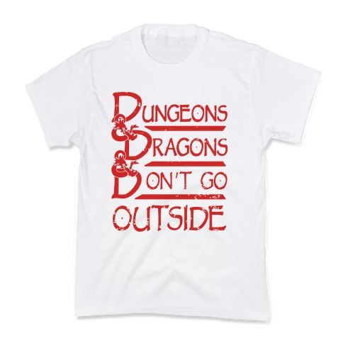 Dungeons & Dragons & Don't Go outside Kids T-Shirt