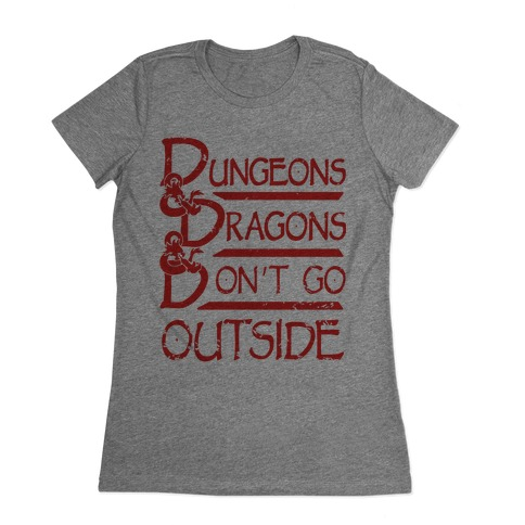Dungeons & Dragons & Don't Go outside Womens T-Shirt