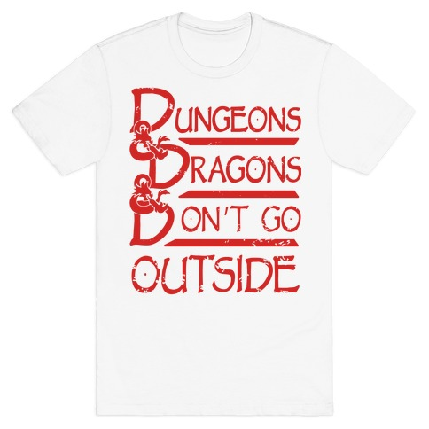 Dungeons & Dragons & Don't Go outside T-Shirt