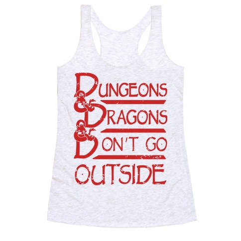 Dungeons & Dragons & Don't Go outside Racerback Tank Top