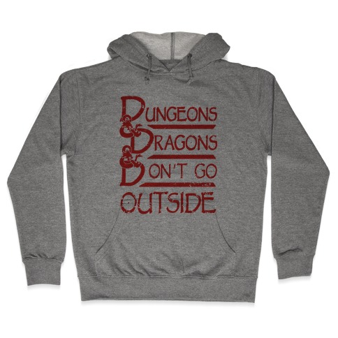 Dungeons & Dragons & Don't Go outside Hooded Sweatshirt