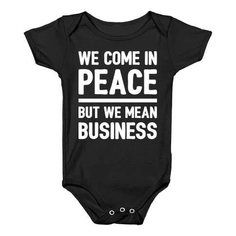 We Come In Peace But We Mean Business Baby Onesy