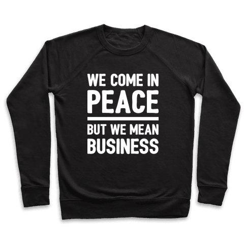 We Come In Peace But We Mean Business Pullover