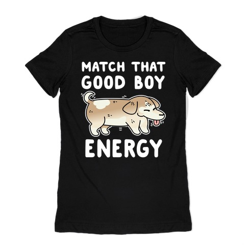 Match That Good Boy Energy Womens T-Shirt
