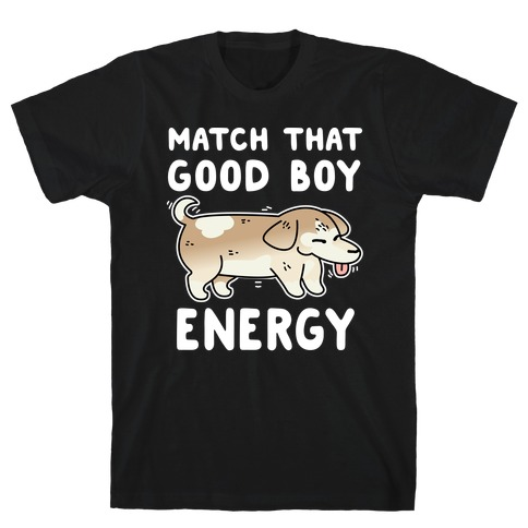 Match That Good Boy Energy T-Shirt