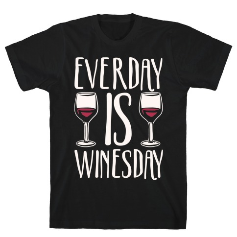 Everday Is Winesday White Print T-Shirt