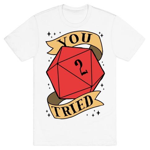 You Tried D20 T-Shirt